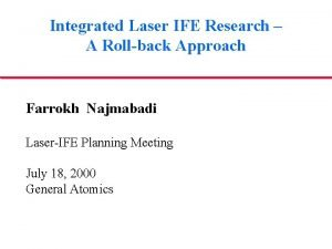 Integrated Laser IFE Research A Rollback Approach Farrokh