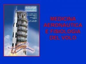 MEDICINA AERONAUTICA E FISIOLOGIA DEL VOLO MEDICINA AERONAUTICA
