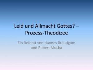 Leid und Allmacht Gottes ProzessTheodizee Ein Referat von