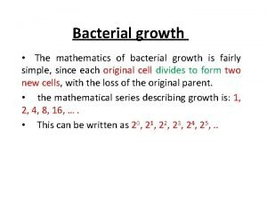Bacterial growth The mathematics of bacterial growth is