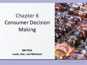 Chapter 6 Consumer Decision Making MKTG 10 Lamb