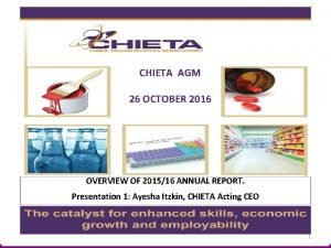CHIETA AGM 26 OCTOBER 2016 OVERVIEW OF 201516