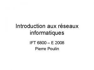 Introduction aux rseaux informatiques IFT 6800 E 2008