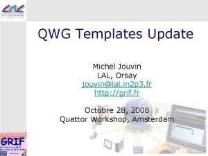 QWG Templates Update Michel Jouvin LAL Orsay jouvinlal