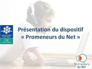 Prsentation du dispositif Promeneurs du Net Programme Prsentation