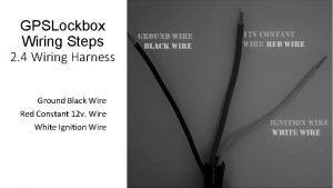 GPSLockbox Wiring Steps 2 4 Wiring Harness Ground