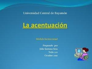 Universidad Central de Bayamn La acentuacin Mdulo Instruccional