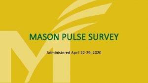 MASON PULSE SURVEY Administered April 22 29 2020