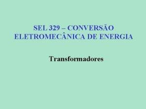 SEL 329 CONVERSO ELETROMEC NICA DE ENERGIA Transformadores