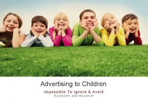 Advertising to Children Impossible To Ignore Avoid Holzworth