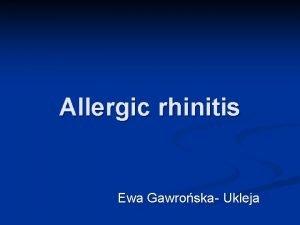 Allergic rhinitis Ewa Gawroska Ukleja Allergic rhinitis n