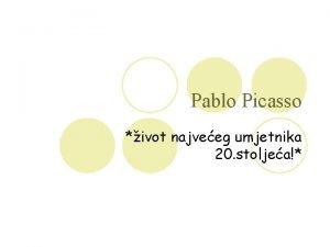 Pablo Picasso ivot najveeg umjetnika 20 stoljea Pablo