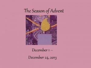The Season of Advent December 1 December 24