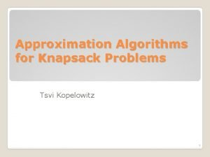 Approximation Algorithms for Knapsack Problems Tsvi Kopelowitz 1