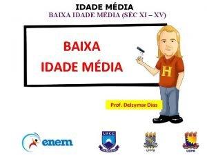 IDADE MDIA BAIXA IDADE MDIA SC XI XV