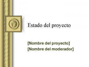 Estado del proyecto Nombre del proyecto Nombre del