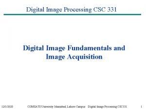 Digital Image Processing CSC 331 Digital Image Fundamentals