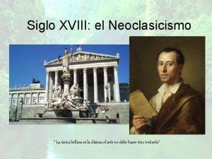 Siglo XVIII el Neoclasicismo La nica belleza es