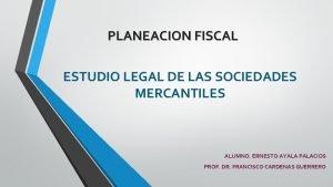 PLANEACION FISCAL ESTUDIO LEGAL DE LAS SOCIEDADES MERCANTILES