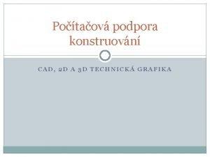 Potaov podpora konstruovn CAD 2 D A 3