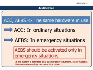 AEBSLDWS10 04 Justification ACC AEBS The same hardware