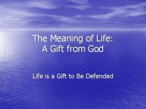 The Meaning of Life A Gift from God