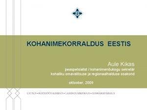 KOHANIMEKORRALDUS EESTIS Aule Kikas peaspetsialist kohanimenukogu sekretr kohaliku