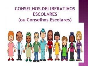 CONSELHOS DELIBERATIVOS ESCOLARES ou Conselhos Escolares CONSELHO DELIBERATIVO