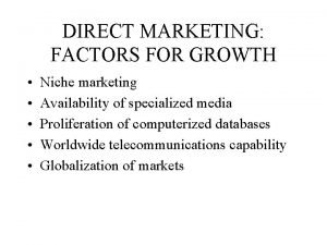 DIRECT MARKETING FACTORS FOR GROWTH Niche marketing Availability