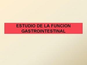 ESTUDIO DE LA FUNCION GASTROINTESTINAL Anatoma tracto gastrointestinal