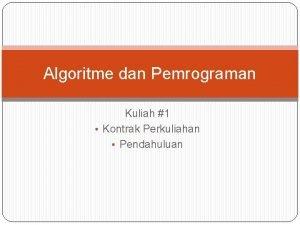 Algoritme dan Pemrograman Kuliah 1 Kontrak Perkuliahan Pendahuluan