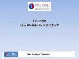 Linkedin new members orientation New Members Orientation 1