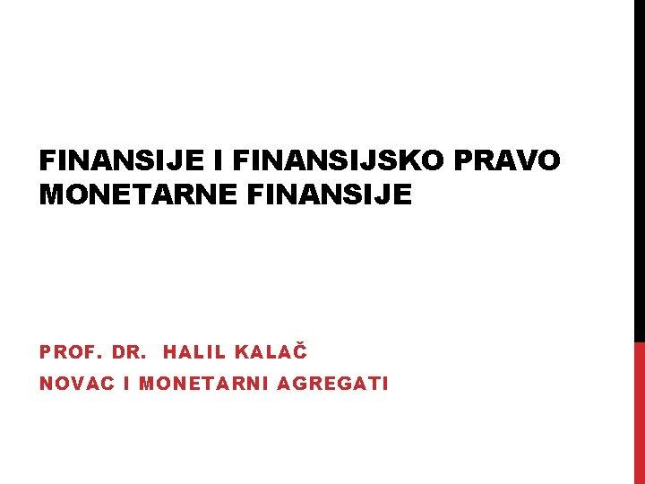 FINANSIJE I FINANSIJSKO PRAVO MONETARNE FINANSIJE PROF DR