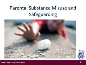 Parental Substance Misuse and Safeguarding Bexley Safeguarding Children