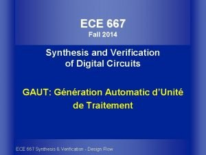 ECE 667 Fall 2014 Synthesis and Verification of