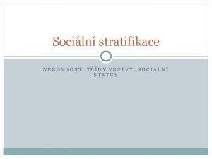 Sociln stratifikace NEROVNOST TDY VRSTVY SOCILN STATUS Vichni