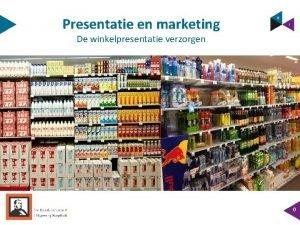 Presentatie en marketing De winkelpresentatie verzorgen 0 Wat