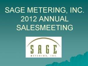 SAGE METERING INC 2012 ANNUAL SALESMEETING SAGE METERING