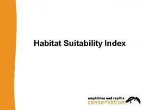 Habitat Suitability Index Habitat Suitability Index Evaluates pond