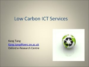 Low Carbon ICT Services Kang Tang Kang tangoerc