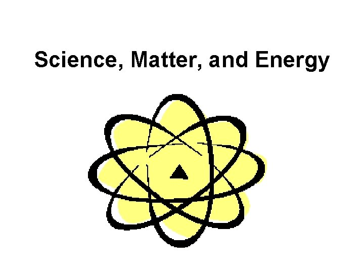 Science Matter and Energy What is Science Science