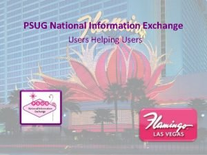 PSUG National Information Exchange Users Helping Users Power