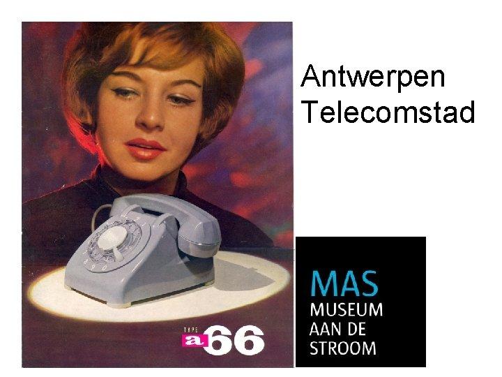 Antwerpen Telecomstad Telecommunicatie Op afstand communiceren Vraag hoe