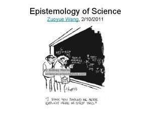 Epistemology of Science Zuoyue Wang 2102011 Epistemology of