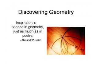 Discovering Geometry Inspiration is needed in geometry just