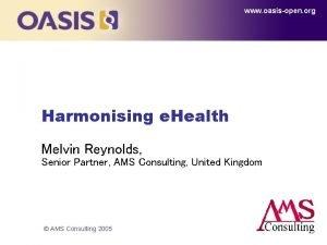 www oasisopen org Harmonising e Health Melvin Reynolds