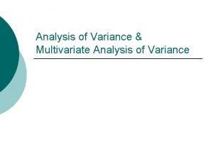 Analysis of Variance Multivariate Analysis of Variance Presentation