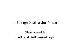 3 Einige Stoffe der Natur Themenbereich Stoffe und