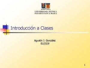 Introduccin a Clases Agustn J Gonzlez ELO 329