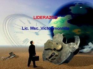 LIDERAZGO Lic Msc Vctor montilla LIDERAZGO MEJORES LDERES